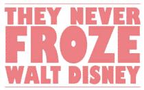 They Never Froze Walt Disney